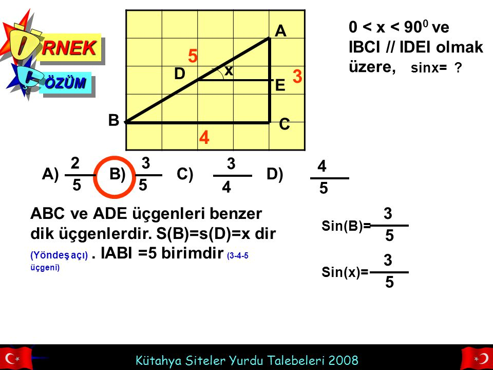 Ö Ç RNEK 5 3 4 0 < x < 900 ve IBCI // IDEI olmak üzere, A x D E