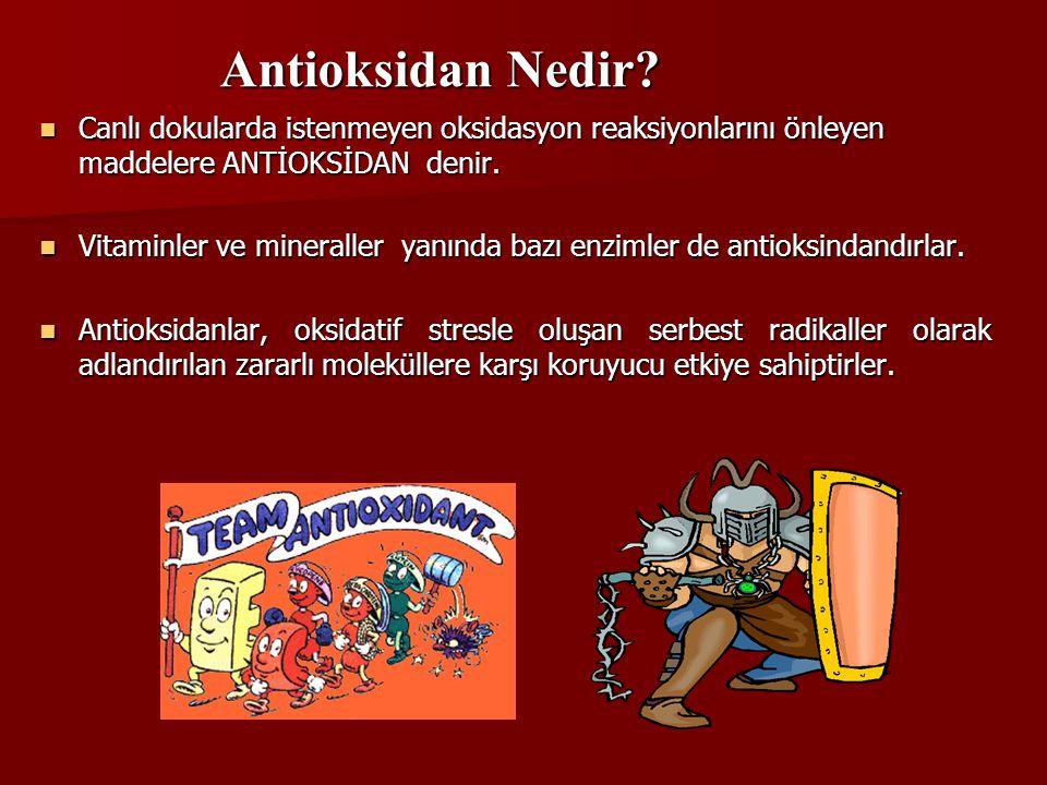 Antioksidan Nedir Canlı dokularda istenmeyen oksidasyon reaksiyonlarını önleyen maddelere ANTİOKSİDAN denir.