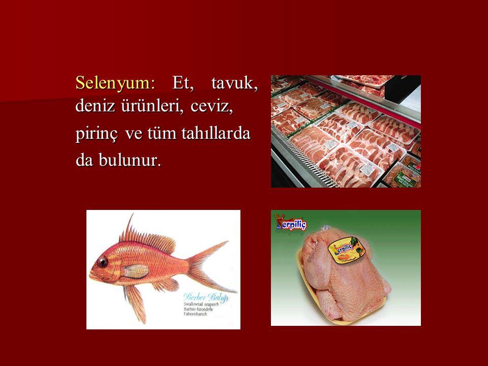 Selenyum: Et, tavuk, deniz ürünleri, ceviz,