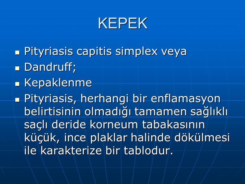 KEPEK Pityriasis capitis simplex veya Dandruff; Kepaklenme