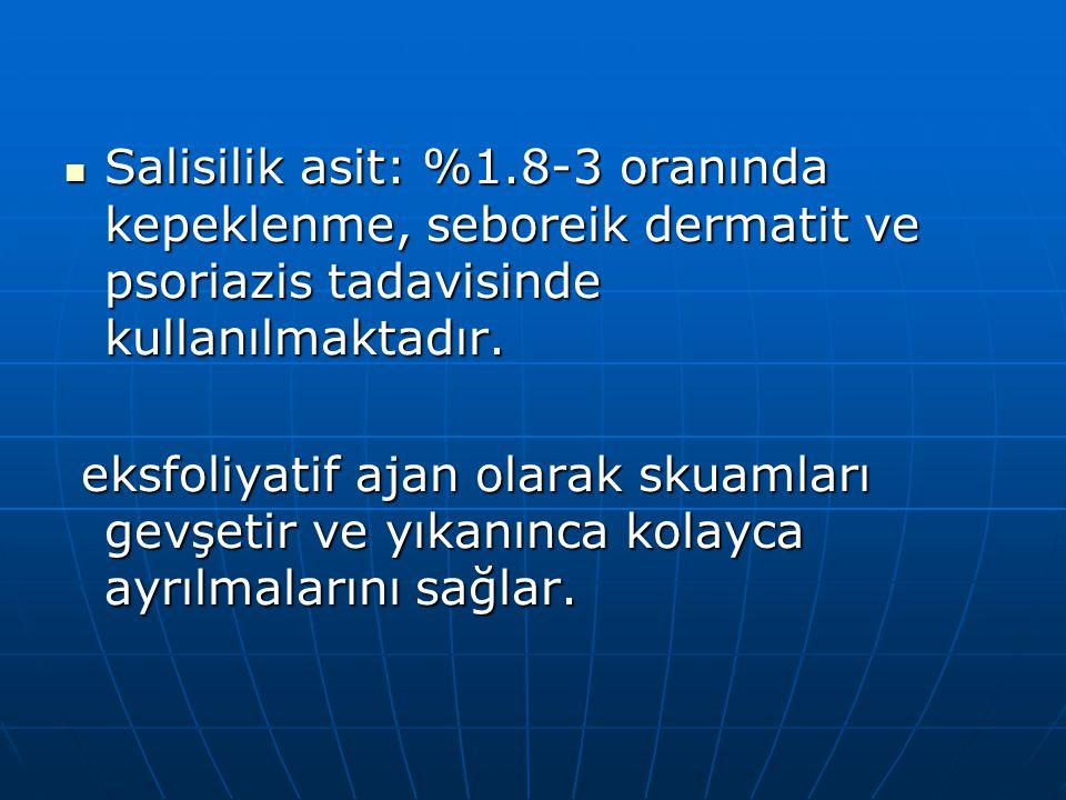 Salisilik asit: %1.8-3 oranında kepeklenme, seboreik dermatit ve psoriazis tadavisinde kullanılmaktadır.