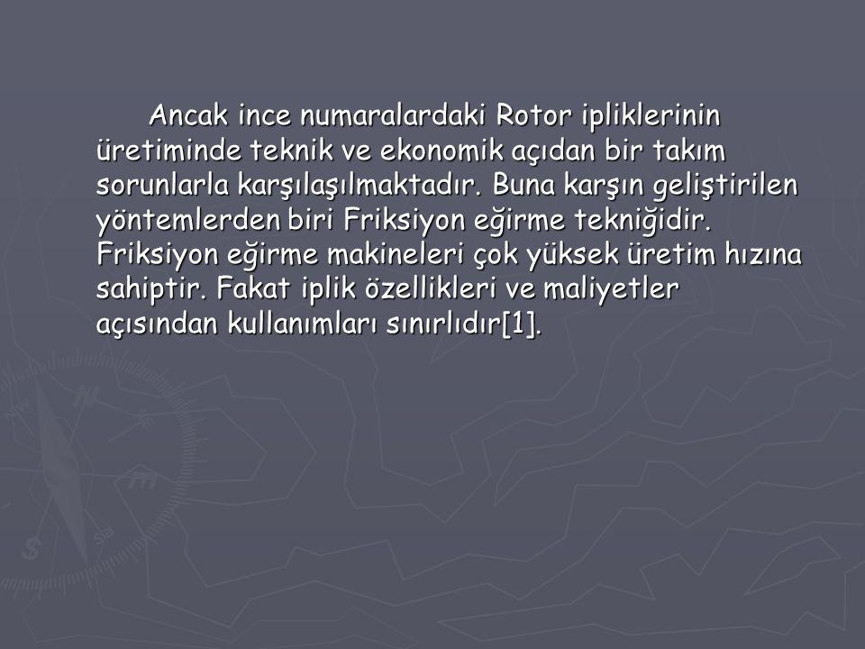 Ancak ince numaralardaki Rotor ipliklerinin üretiminde teknik ve ekonomik açıdan bir takım sorunlarla karşılaşılmaktadır.