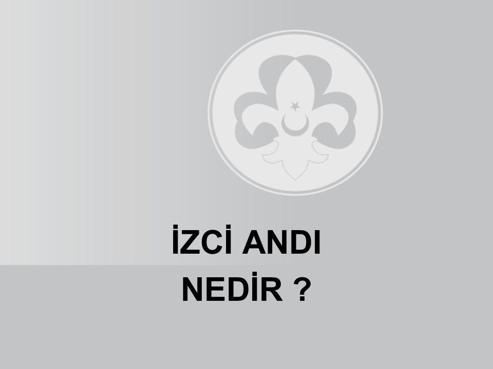 İZCİ ANDI NEDİR
