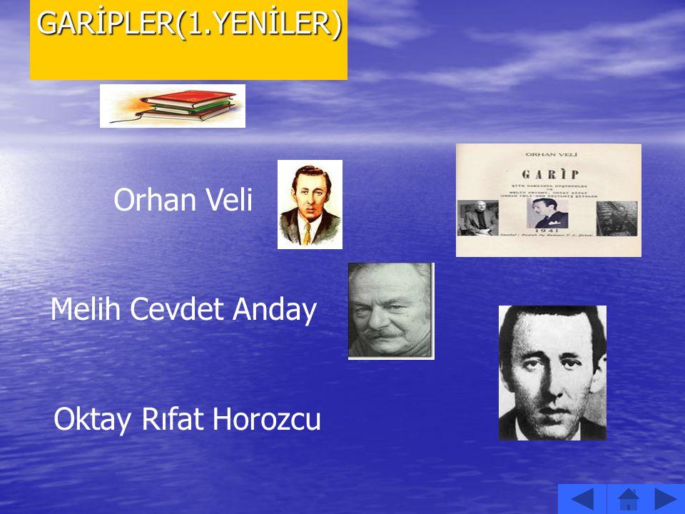 GARİPLER(1.YENİLER) Orhan Veli Melih Cevdet Anday Oktay Rıfat Horozcu