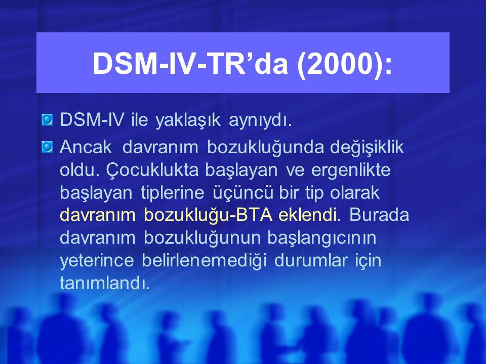 DSM-IV-TR'da (2000): DSM-IV ile yaklaşık aynıydı.