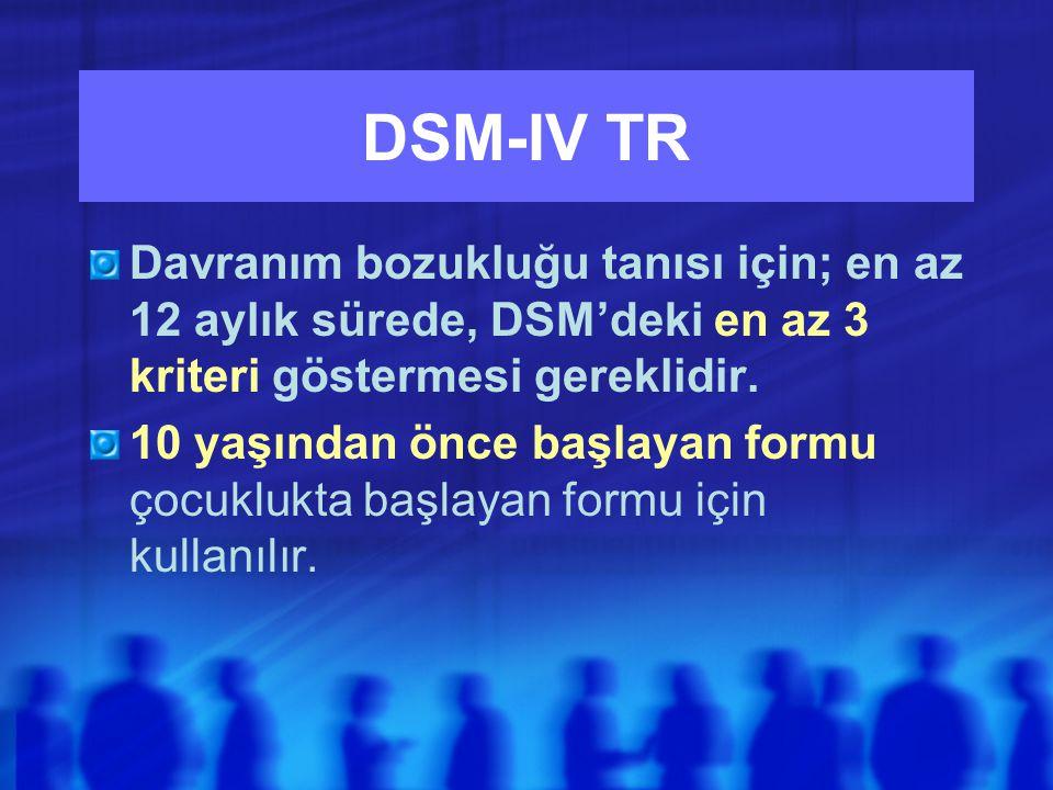 DSM-IV TR Davranım bozukluğu tanısı için; en az 12 aylık sürede, DSM'deki en az 3 kriteri göstermesi gereklidir.