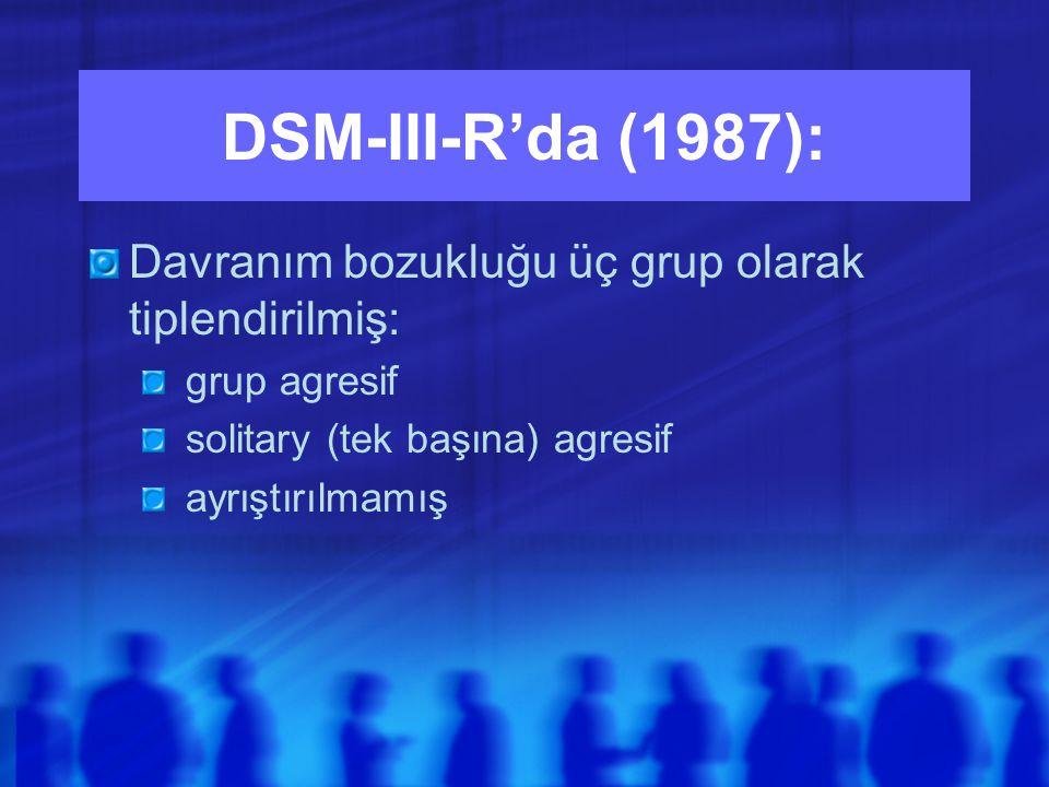DSM-III-R'da (1987): Davranım bozukluğu üç grup olarak tiplendirilmiş: