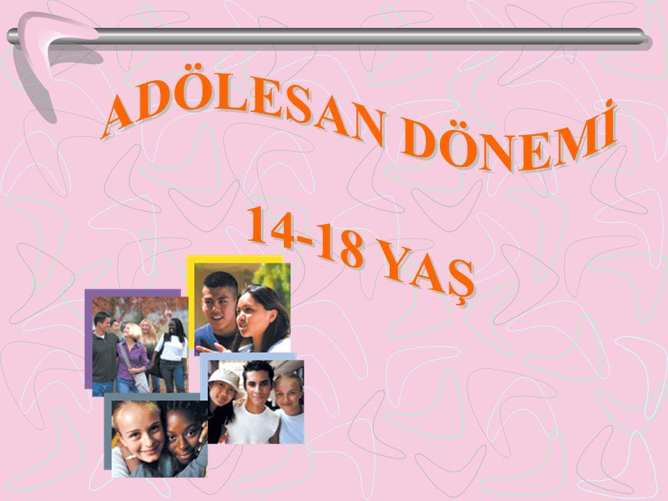 ADÖLESAN DÖNEMİ 14-18 YAŞ
