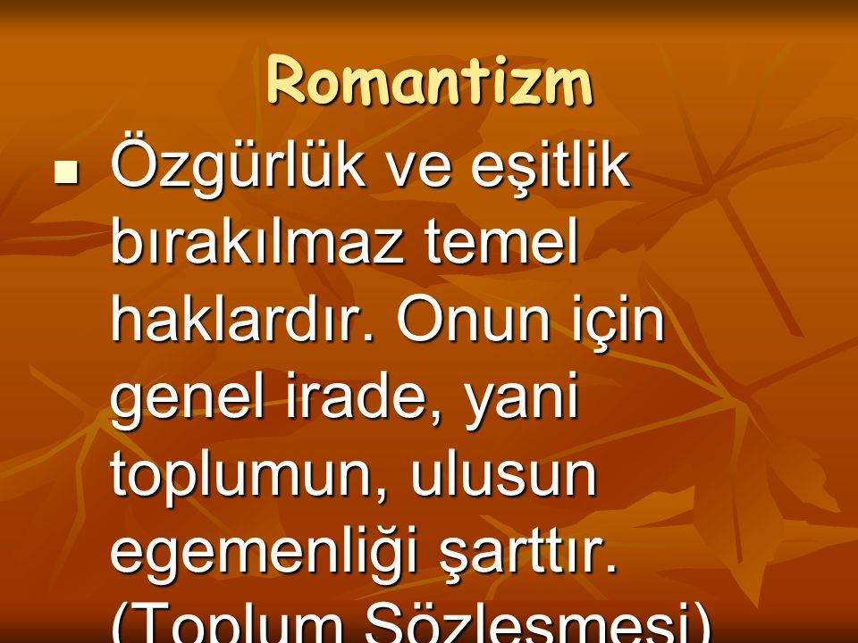 Romantizm Özgürlük ve eşitlik bırakılmaz temel haklardır.