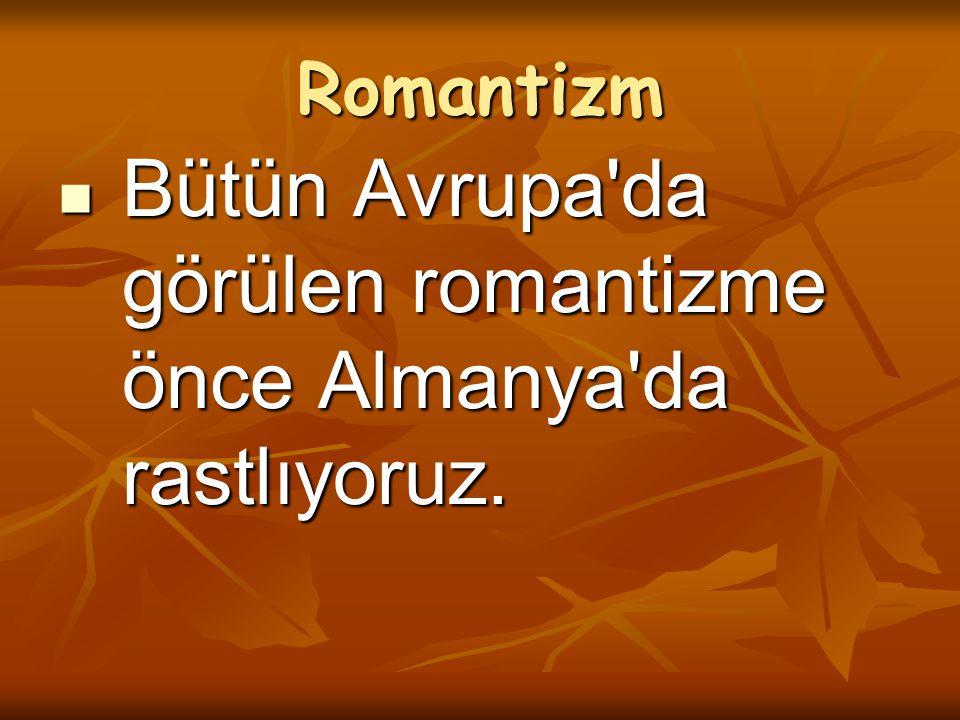 Bütün Avrupa da görülen romantizme önce Almanya da rastlıyoruz.