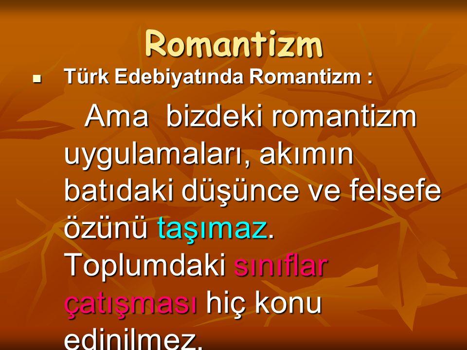Romantizm Türk Edebiyatında Romantizm :