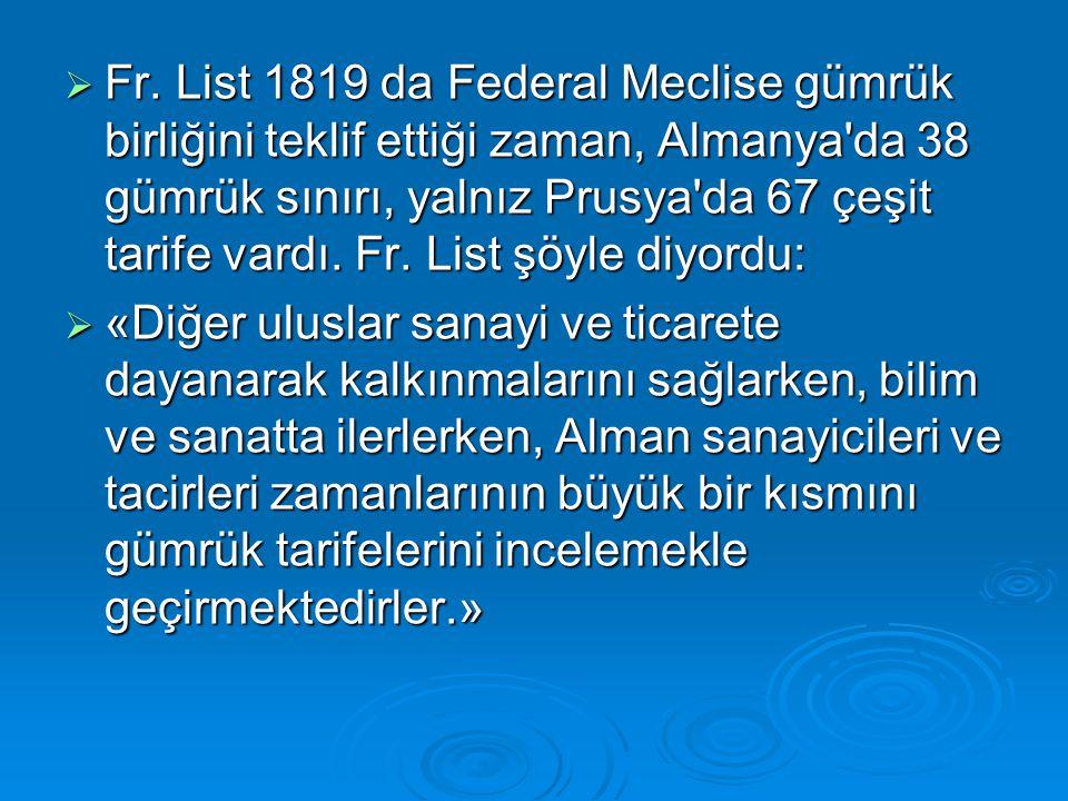 Fr. List 1819 da Federal Meclise gümrük birliğini teklif ettiği zaman, Almanya da 38 gümrük sınırı, yalnız Prusya da 67 çeşit tarife vardı. Fr. List şöyle diyordu: