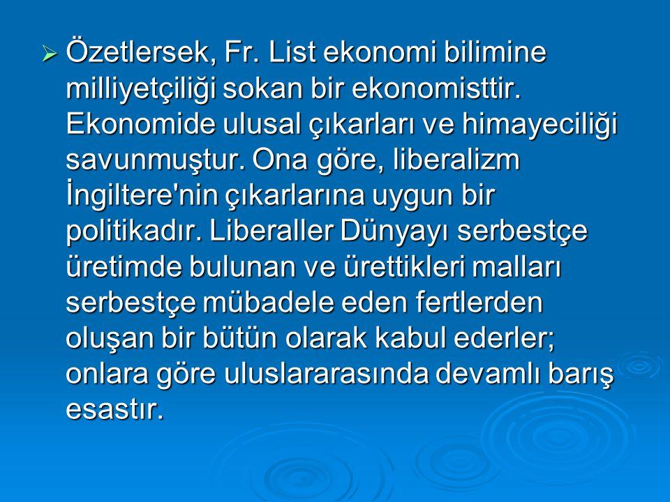 Özetlersek, Fr. List ekonomi bilimine milliyetçiliği sokan bir ekonomisttir.