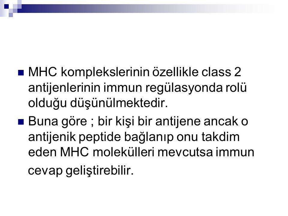 MHC komplekslerinin özellikle class 2 antijenlerinin immun regülasyonda rolü olduğu düşünülmektedir.