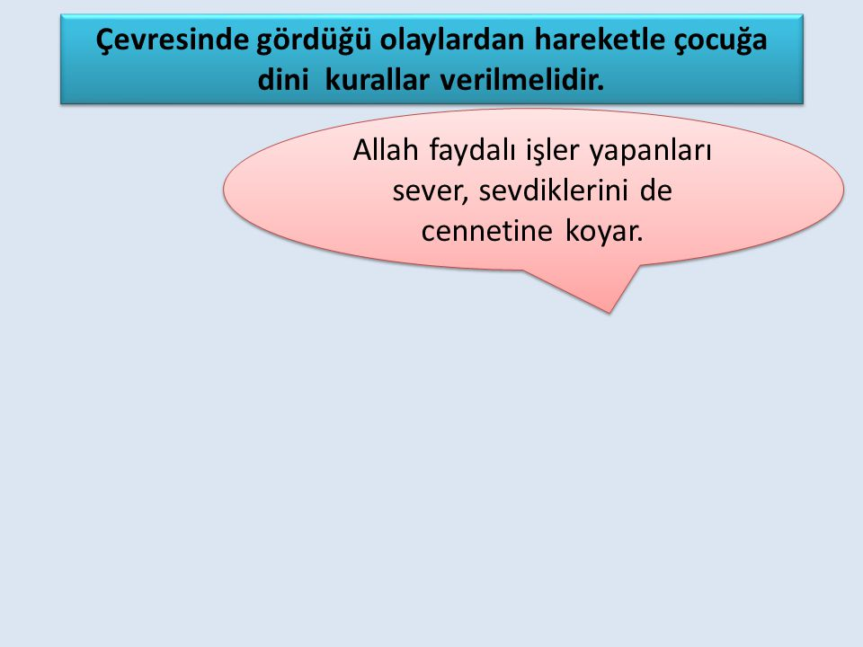 Allah faydalı işler yapanları sever, sevdiklerini de cennetine koyar.