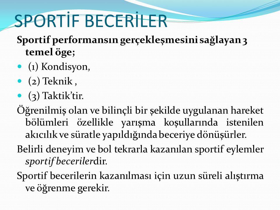 SPORTİF BECERİLER Sportif performansın gerçekleşmesini sağlayan 3 temel öge; (1) Kondisyon, (2) Teknik ,