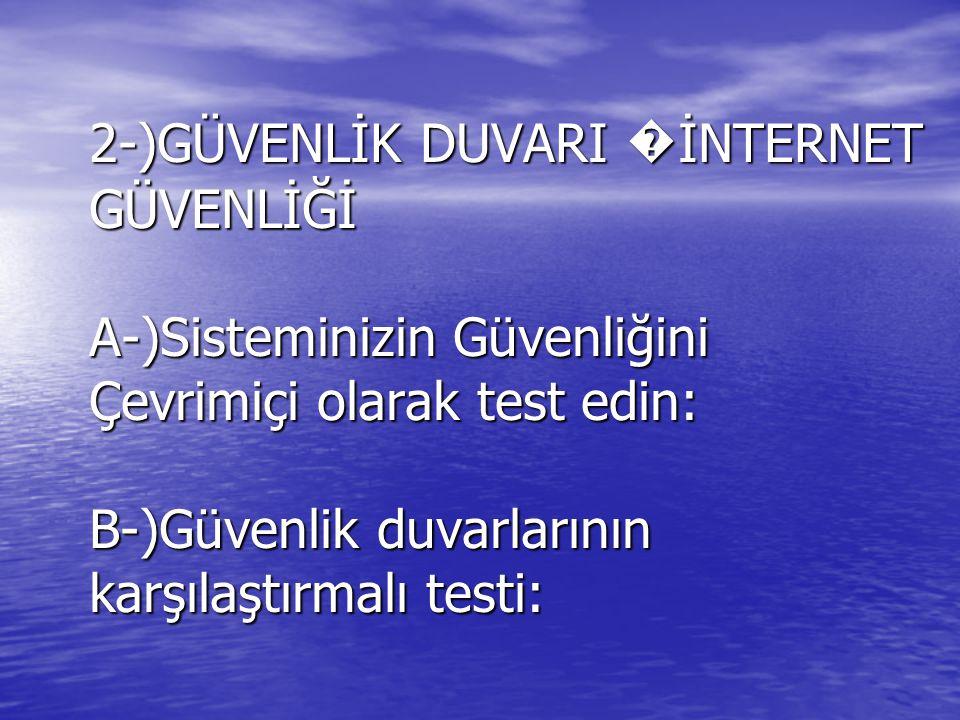 2-)GÜVENLİK DUVARI �İNTERNET GÜVENLİĞİ A-)Sisteminizin Güvenliğini Çevrimiçi olarak test edin: B-)Güvenlik duvarlarının karşılaştırmalı testi: