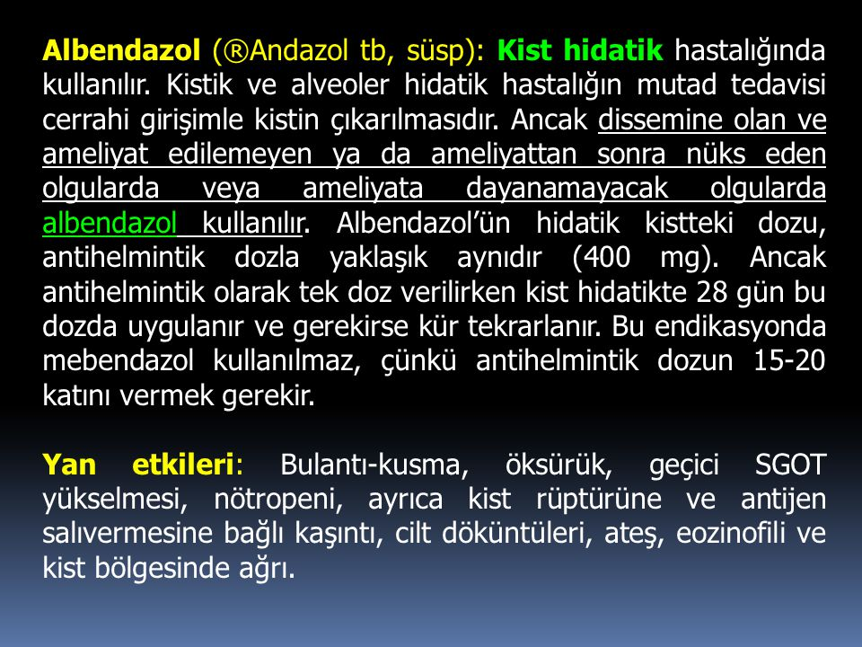 Albendazol (®Andazol tb, süsp): Kist hidatik hastalığında kullanılır