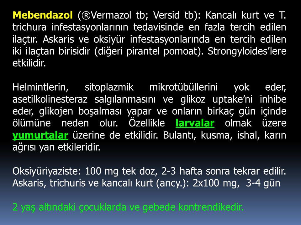 Mebendazol (®Vermazol tb; Versid tb): Kancalı kurt ve T
