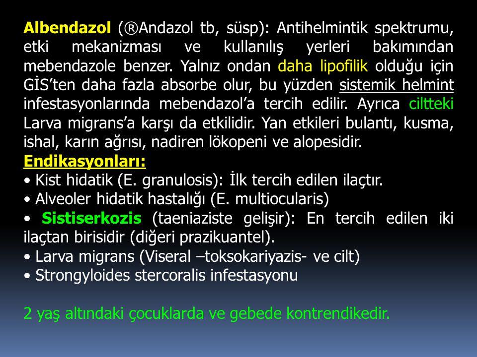 Albendazol (®Andazol tb, süsp): Antihelmintik spektrumu, etki mekanizması ve kullanılış yerleri bakımından mebendazole benzer. Yalnız ondan daha lipofilik olduğu için GİS'ten daha fazla absorbe olur, bu yüzden sistemik helmint infestasyonlarında mebendazol'a tercih edilir. Ayrıca ciltteki Larva migrans'a karşı da etkilidir. Yan etkileri bulantı, kusma, ishal, karın ağrısı, nadiren lökopeni ve alopesidir.