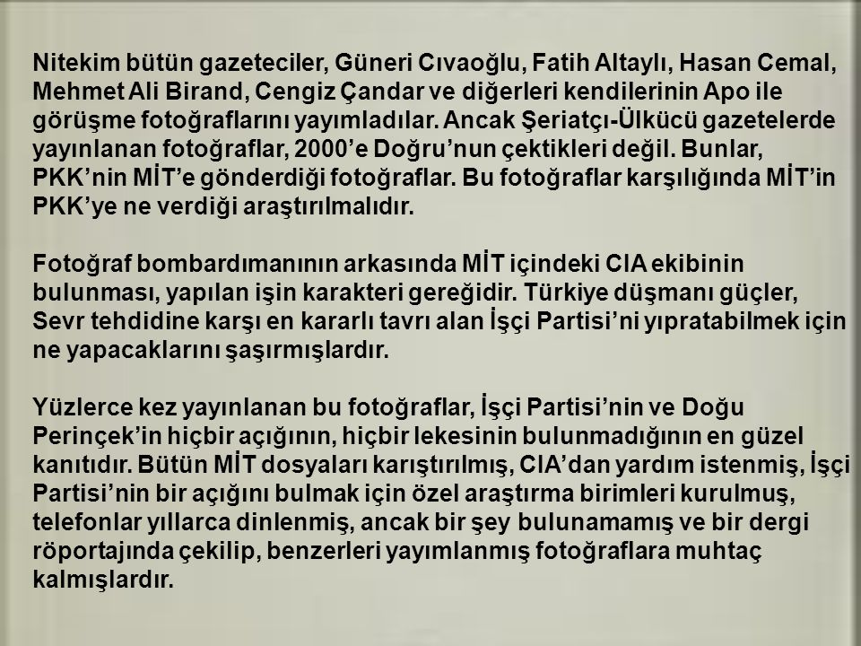 Nitekim bütün gazeteciler, Güneri Cıvaoğlu, Fatih Altaylı, Hasan Cemal,
