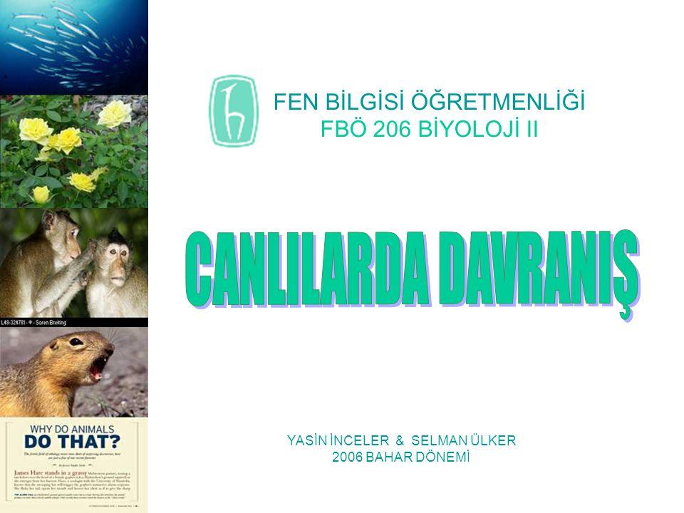 CANLILARDA DAVRANIŞ FEN BİLGİSİ ÖĞRETMENLİĞİ FBÖ 206 BİYOLOJİ II