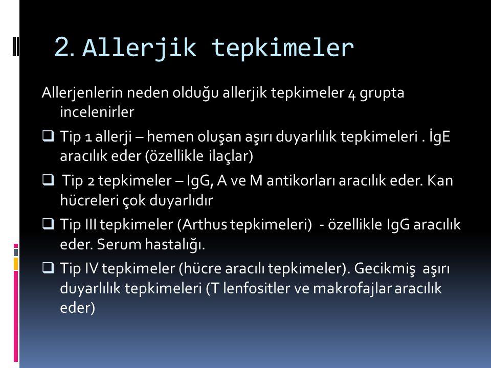 2. Allerjik tepkimeler Allerjenlerin neden olduğu allerjik tepkimeler 4 grupta incelenirler.