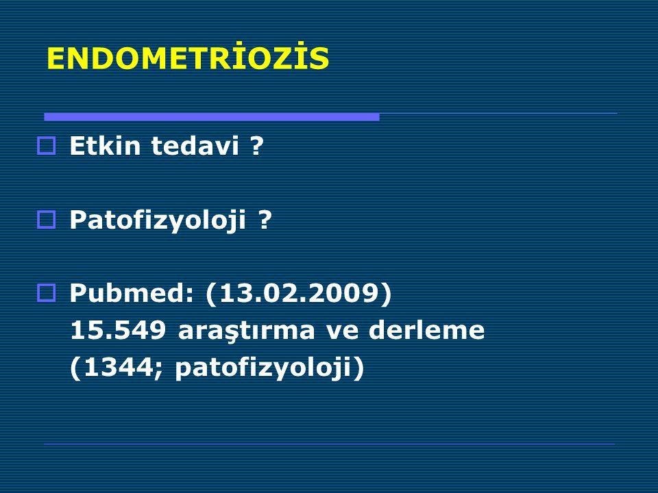 ENDOMETRİOZİS Etkin tedavi Patofizyoloji Pubmed: (13.02.2009)