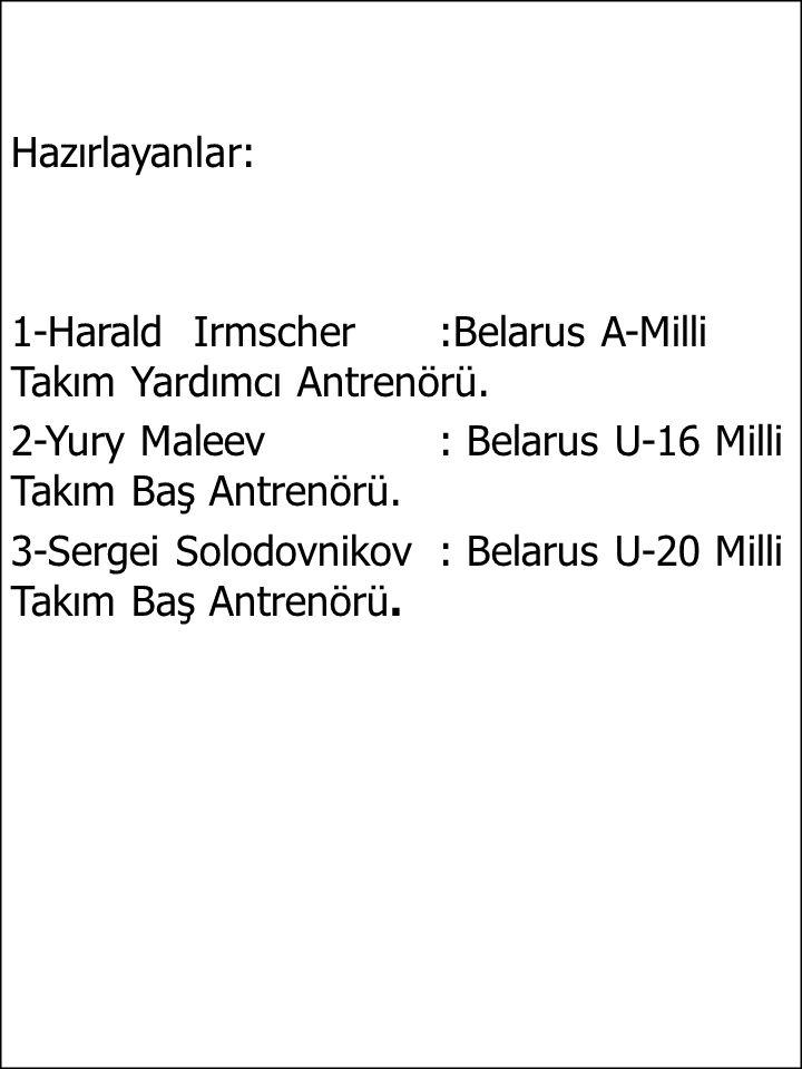 Hazırlayanlar: 1-Harald Irmscher :Belarus A-Milli Takım Yardımcı Antrenörü. 2-Yury Maleev : Belarus U-16 Milli Takım Baş Antrenörü.