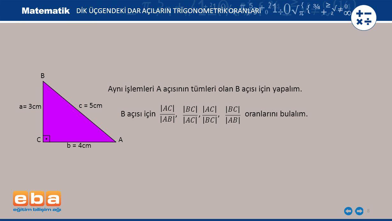 Aynı işlemleri A açısının tümleri olan B açısı için yapalım.