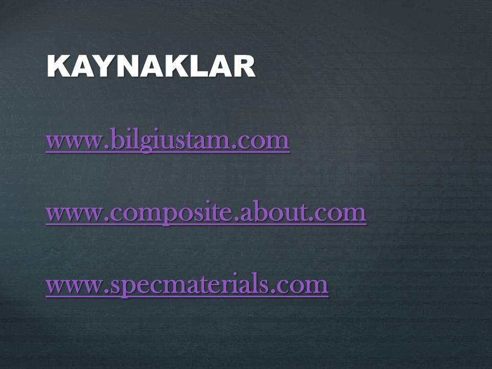KAYNAKLAR www. bilgiustam. com www. composite. about. com www
