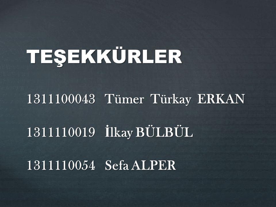 TEŞEKKÜRLER 1311100043 Tümer Türkay ERKAN 1311110019 İlkay BÜLBÜL 1311110054 Sefa ALPER