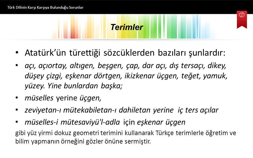 Atatürk'ün türettiği sözcüklerden bazıları şunlardır: