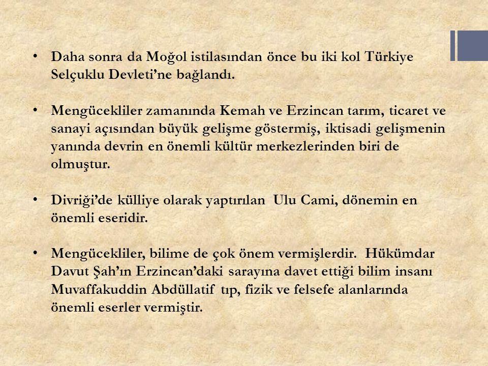 Daha sonra da Moğol istilasından önce bu iki kol Türkiye Selçuklu Devleti'ne bağlandı.