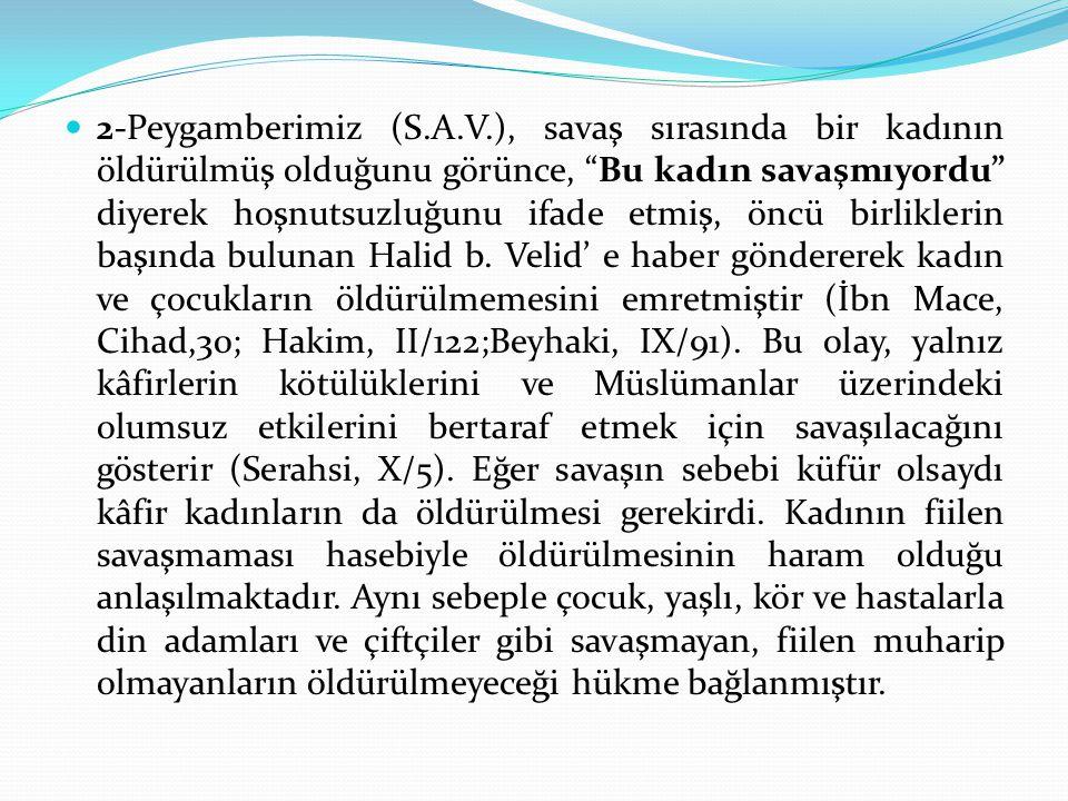 2-Peygamberimiz (S.A.V.), savaş sırasında bir kadının öldürülmüş olduğunu görünce, Bu kadın savaşmıyordu diyerek hoşnutsuzluğunu ifade etmiş, öncü birliklerin başında bulunan Halid b.