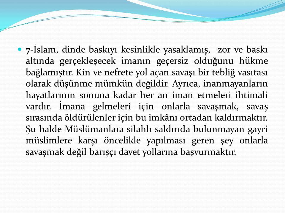 7-İslam, dinde baskıyı kesinlikle yasaklamış, zor ve baskı altında gerçekleşecek imanın geçersiz olduğunu hükme bağlamıştır.