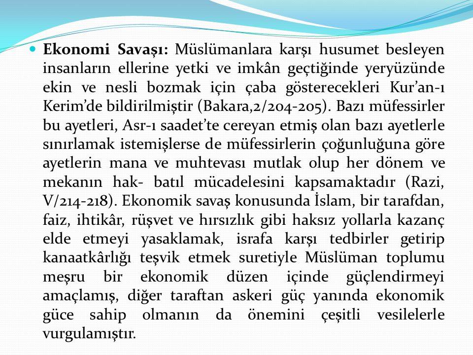 Ekonomi Savaşı: Müslümanlara karşı husumet besleyen insanların ellerine yetki ve imkân geçtiğinde yeryüzünde ekin ve nesli bozmak için çaba gösterecekleri Kur'an-ı Kerim'de bildirilmiştir (Bakara,2/204-205).