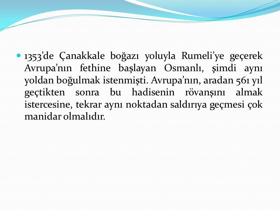 1353'de Çanakkale boğazı yoluyla Rumeli'ye geçerek Avrupa'nın fethine başlayan Osmanlı, şimdi aynı yoldan boğulmak istenmişti.