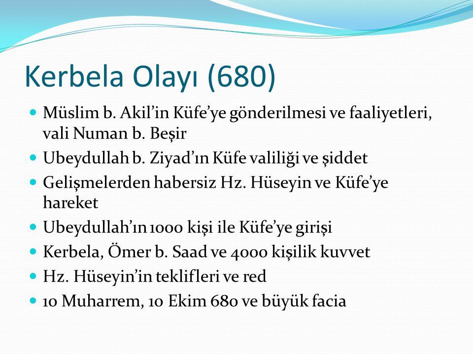 Kerbela Olayı (680) Müslim b. Akil'in Küfe'ye gönderilmesi ve faaliyetleri, vali Numan b. Beşir. Ubeydullah b. Ziyad'ın Küfe valiliği ve şiddet.
