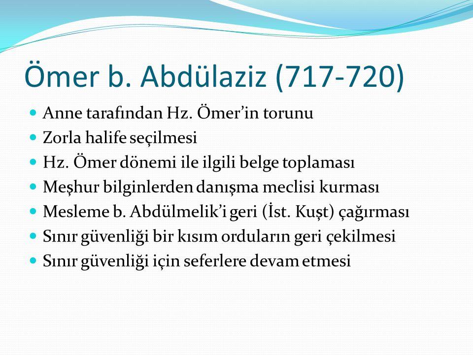 Ömer b. Abdülaziz (717-720) Anne tarafından Hz. Ömer'in torunu