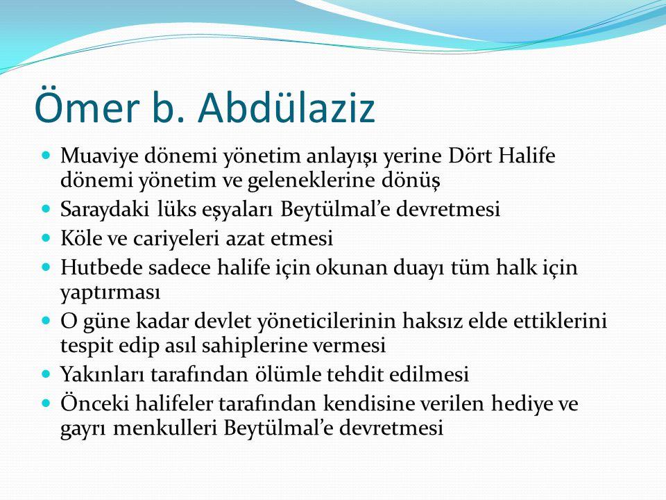 Ömer b. Abdülaziz Muaviye dönemi yönetim anlayışı yerine Dört Halife dönemi yönetim ve geleneklerine dönüş.