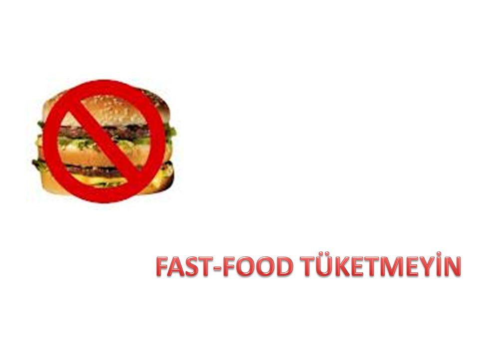 FAST-FOOD TÜKETMEYİN
