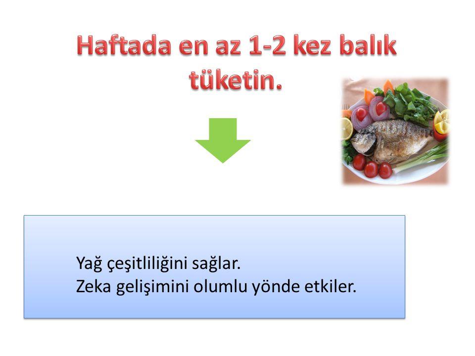 Haftada en az 1-2 kez balık tüketin.