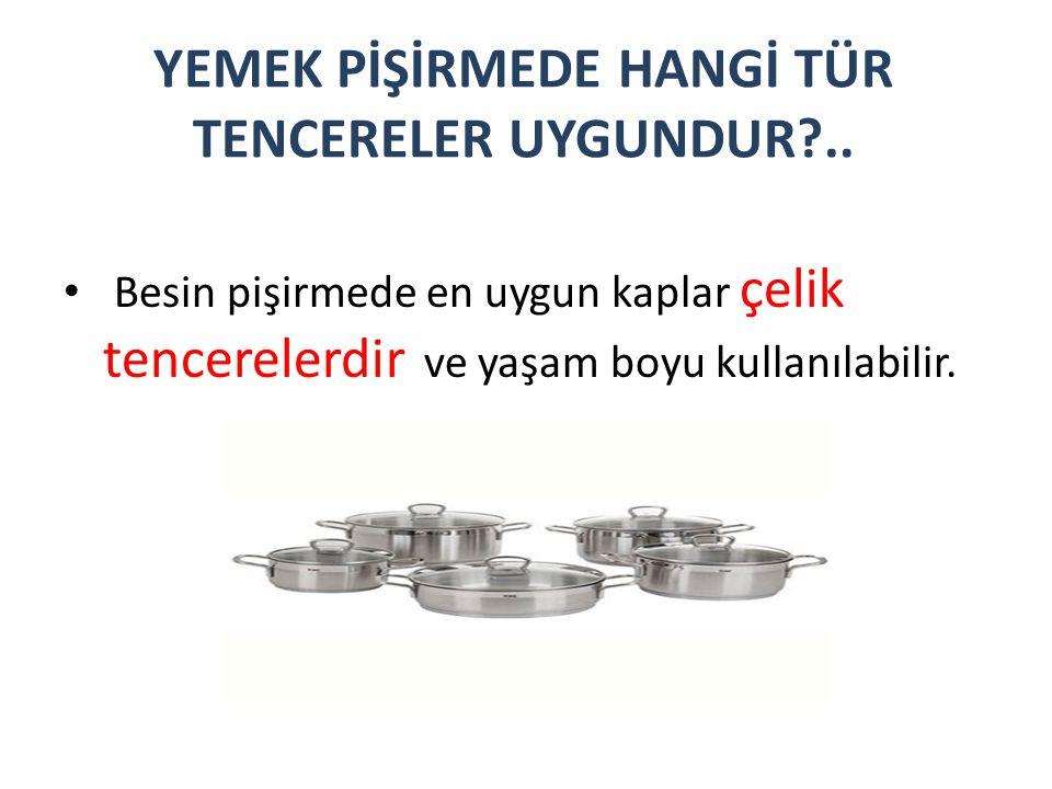 YEMEK PİŞİRMEDE HANGİ TÜR TENCERELER UYGUNDUR ..