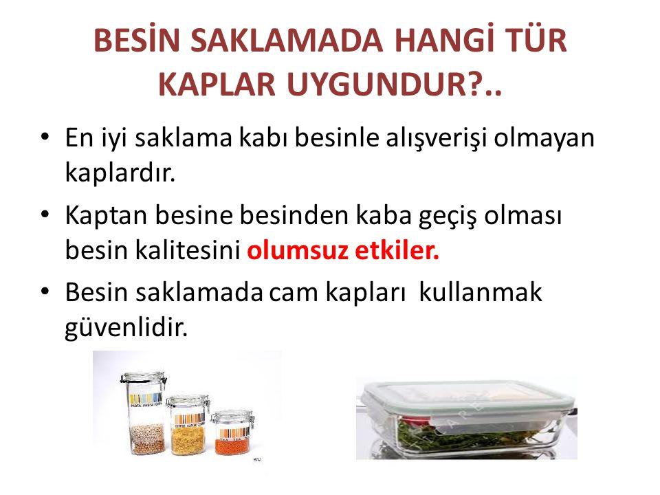 BESİN SAKLAMADA HANGİ TÜR KAPLAR UYGUNDUR ..