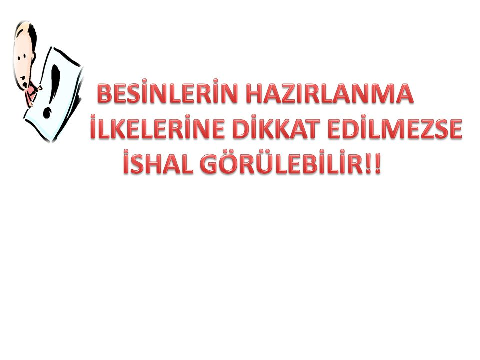 BESİNLERİN HAZIRLANMA İLKELERİNE DİKKAT EDİLMEZSE İSHAL GÖRÜLEBİLİR!!