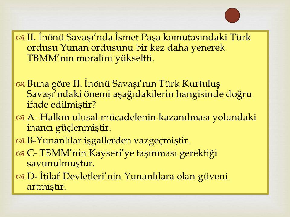 II. İnönü Savaşı'nda İsmet Paşa komutasındaki Türk ordusu Yunan ordusunu bir kez daha yenerek TBMM'nin moralini yükseltti.