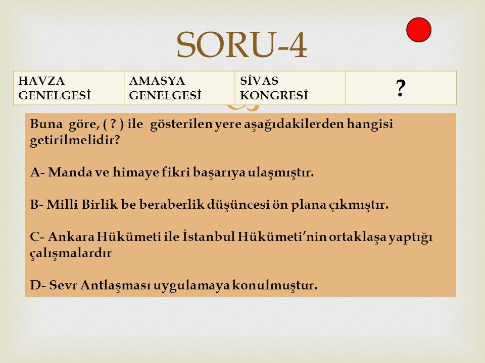 SORU-4 HAVZA GENELGESİ. AMASYA GENELGESİ. SİVAS KONGRESİ. Buna göre, ( ) ile gösterilen yere aşağıdakilerden hangisi getirilmelidir