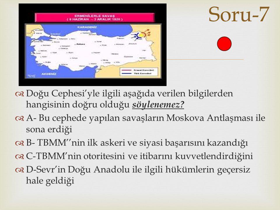 Soru-7 Doğu Cephesi'yle ilgili aşağıda verilen bilgilerden hangisinin doğru olduğu söylenemez