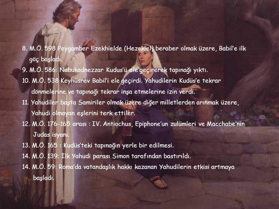 8. M.Ö. 598 Peygamber Ezekhielde (Hezekiel) beraber olmak üzere, Babil'e ilk